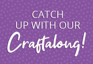 Catch up with our Craftalong!