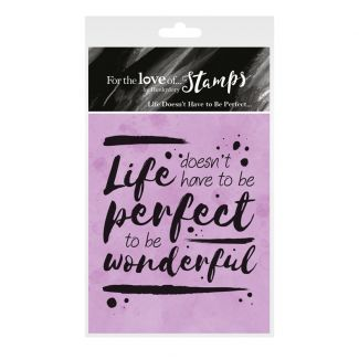 For the Love of Stamps - Life doesn't have to be Perfect