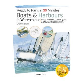 Ready to Paint in 30 Minutes: Boats & Harbours in Watercolour