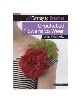 20 to Crochet - Crocheted Flowers to Wear